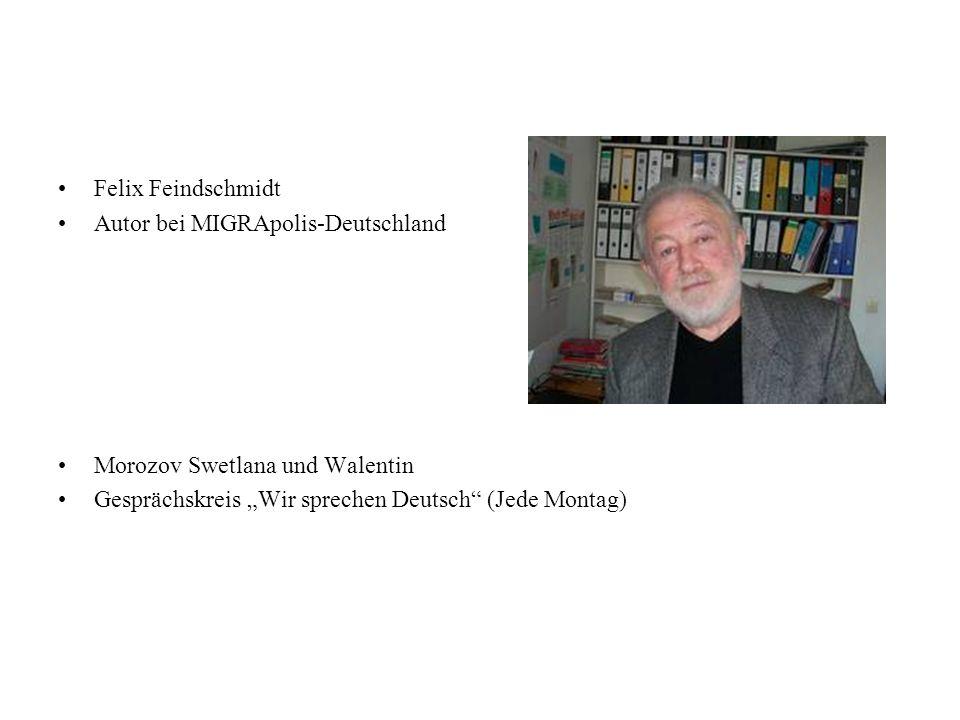 Felix Feindschmidt Autor bei MIGRApolis-Deutschland Morozov Swetlana und Walentin Gesprächskreis Wir sprechen Deutsch (Jede Montag)