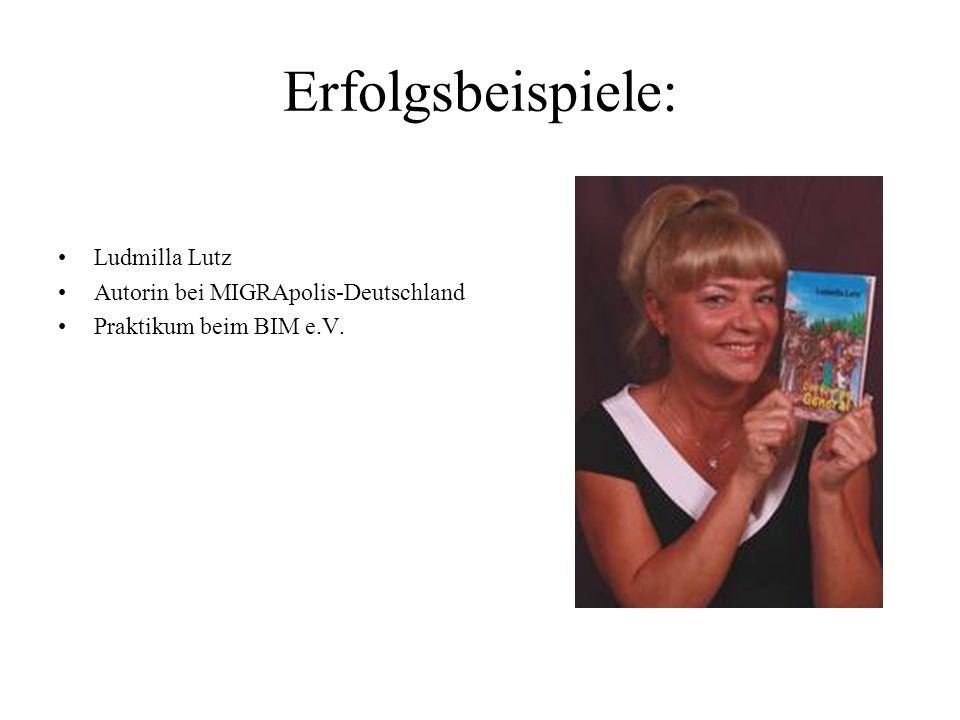 Erfolgsbeispiele: Ludmilla Lutz Autorin bei MIGRApolis-Deutschland Praktikum beim BIM e.V.