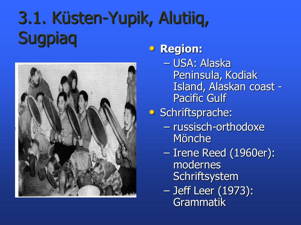 3.1. Küsten-Yupik, Alutiiq, Sugpiaq Region: Region: –USA: Alaska Peninsula, Kodiak Island, Alaskan coast - Pacific Gulf Schriftsprache: Schriftsprache