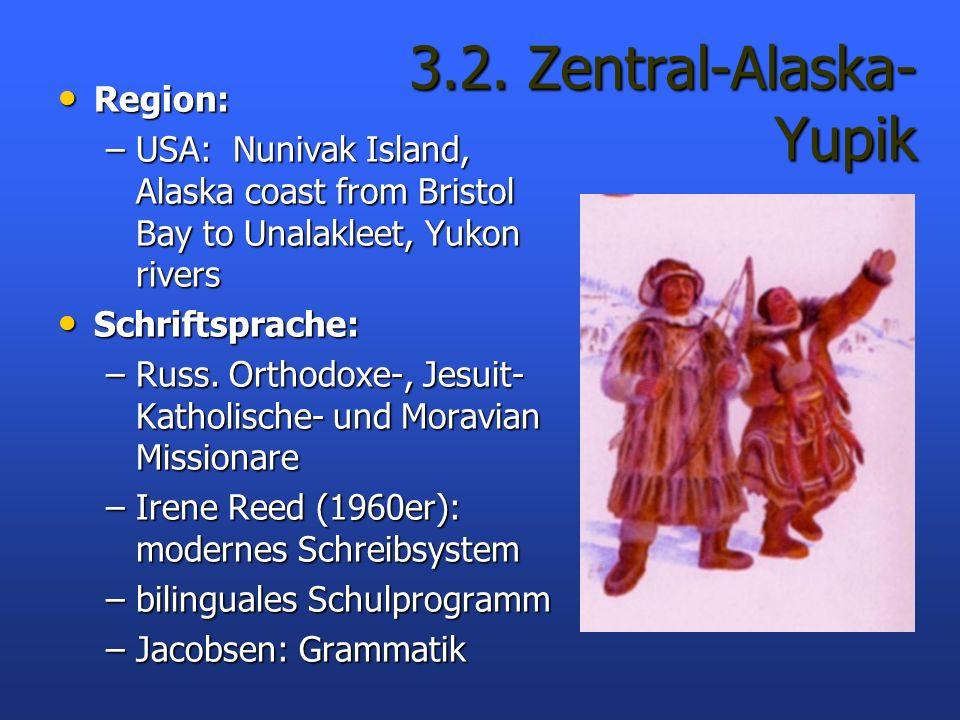 3.2. Zentral-Alaska- Yupik Region: Region: –USA: Nunivak Island, Alaska coast from Bristol Bay to Unalakleet, Yukon rivers Schriftsprache: Schriftspra