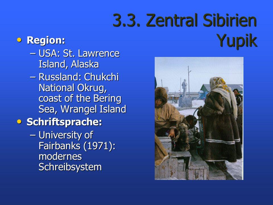 3.3. Zentral Sibirien Yupik Region: Region: –USA: St. Lawrence Island, Alaska –Russland: Chukchi National Okrug, coast of the Bering Sea, Wrangel Isla
