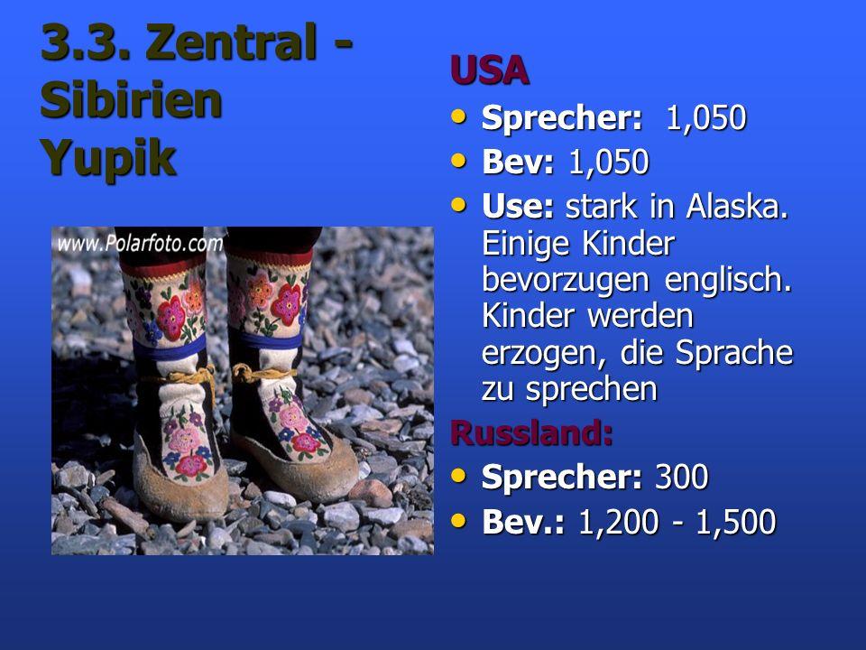 3.3. Zentral - Sibirien Yupik USA Sprecher: 1,050 Sprecher: 1,050 Bev: 1,050 Bev: 1,050 Use: stark in Alaska. Einige Kinder bevorzugen englisch. Kinde
