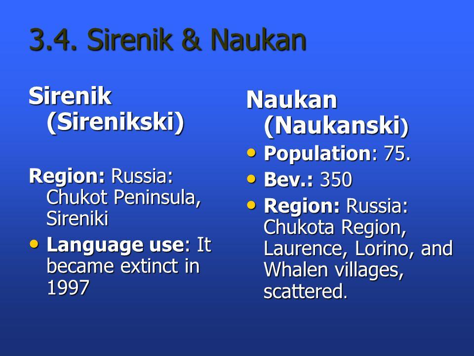 3.4. Sirenik & Naukan Sirenik (Sirenikski) Region: Russia: Chukot Peninsula, Sireniki Language use: It became extinct in 1997 Language use: It became