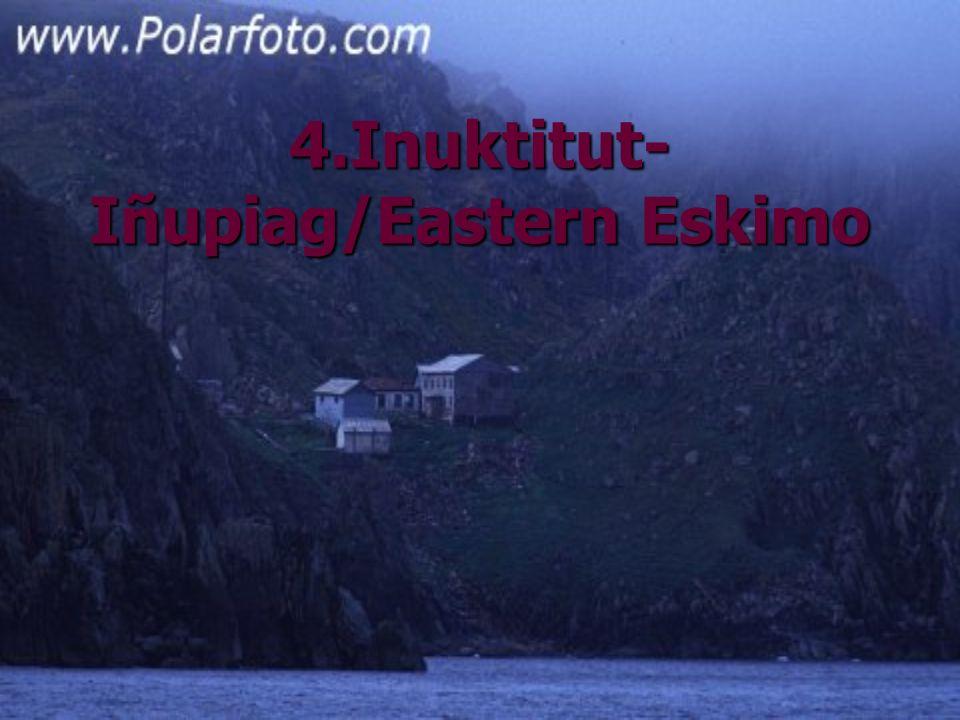 4.Inuktitut- Iñupiag/Eastern Eskimo