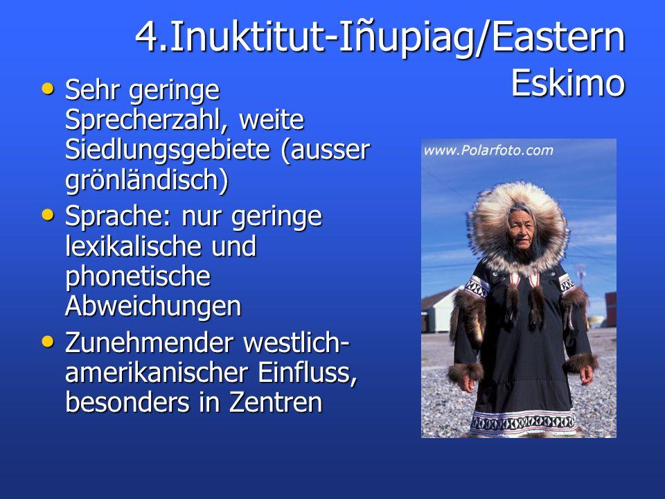 Sehr geringe Sprecherzahl, weite Siedlungsgebiete (ausser grönländisch) Sehr geringe Sprecherzahl, weite Siedlungsgebiete (ausser grönländisch) Sprach