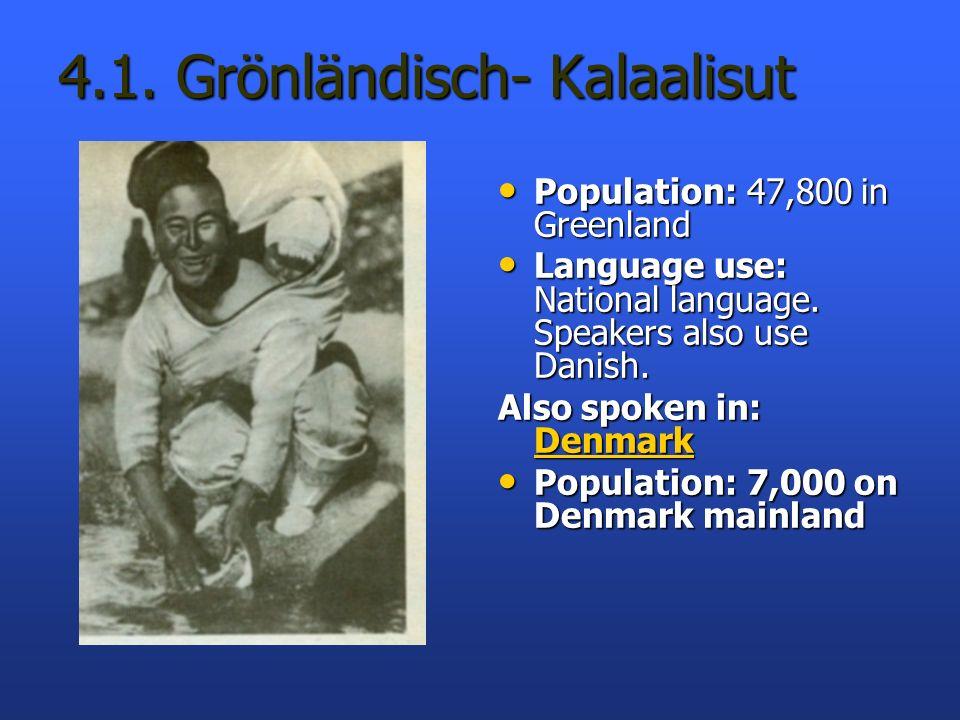 4.1. Grönländisch- Kalaalisut Population: 47,800 in Greenland Population: 47,800 in Greenland Language use: National language. Speakers also use Danis