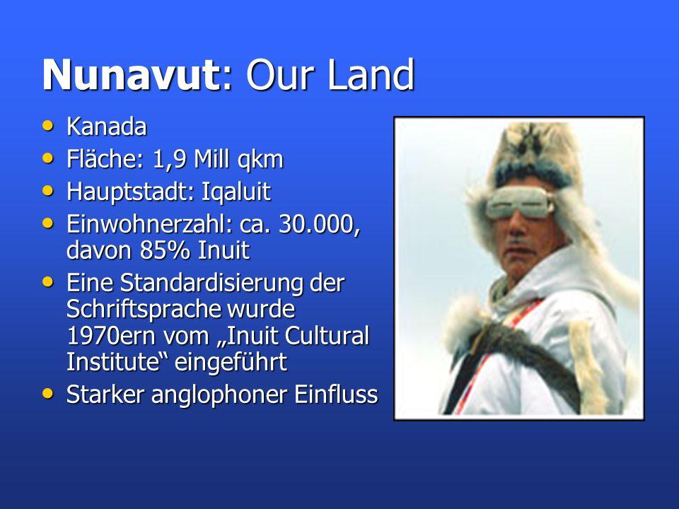 Nunavut: Our Land Kanada Kanada Fläche: 1,9 Mill qkm Fläche: 1,9 Mill qkm Hauptstadt: Iqaluit Hauptstadt: Iqaluit Einwohnerzahl: ca. 30.000, davon 85%