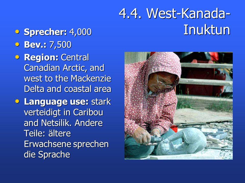 4.4. West-Kanada- Inuktun Sprecher: 4,000 Sprecher: 4,000 Bev.: 7,500 Bev.: 7,500 Region: Central Canadian Arctic, and west to the Mackenzie Delta and