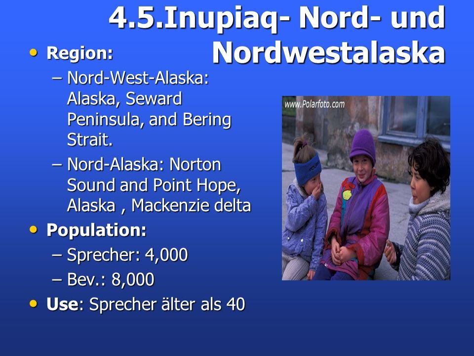 4.5.Inupiaq- Nord- und Nordwestalaska Region: Region: –Nord-West-Alaska: Alaska, Seward Peninsula, and Bering Strait. –Nord-Alaska: Norton Sound and P