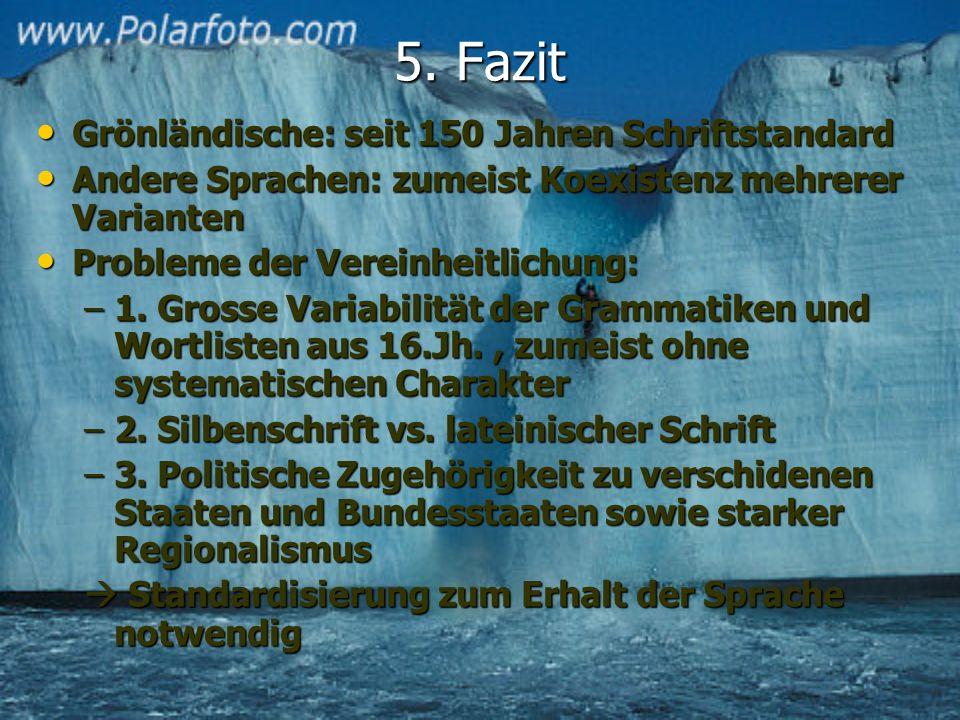 5. Fazit Grönländische: seit 150 Jahren Schriftstandard Grönländische: seit 150 Jahren Schriftstandard Andere Sprachen: zumeist Koexistenz mehrerer Va