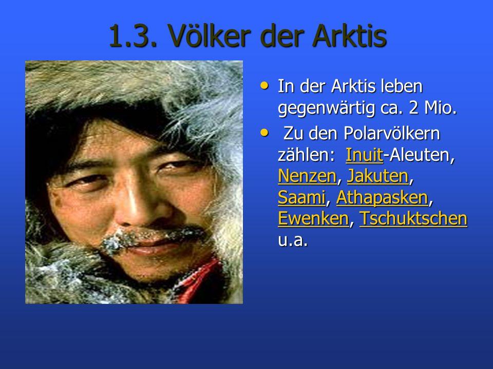 1.3. Völker der Arktis In der Arktis leben gegenwärtig ca. 2 Mio. In der Arktis leben gegenwärtig ca. 2 Mio. Zu den Polarvölkern zählen: Inuit-Aleuten