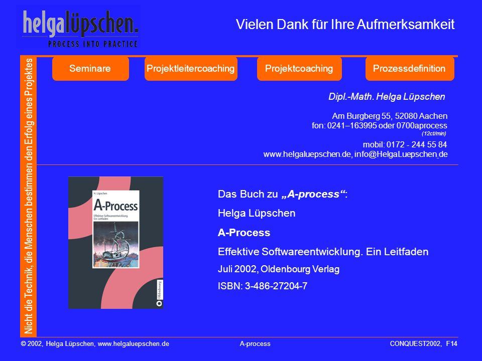 Nicht die Technik, die Menschen bestimmen den Erfolg eines Projektes © 2002, Helga Lüpschen, www.helgaluepschen.deA-processCONQUEST2002, F13 A-process