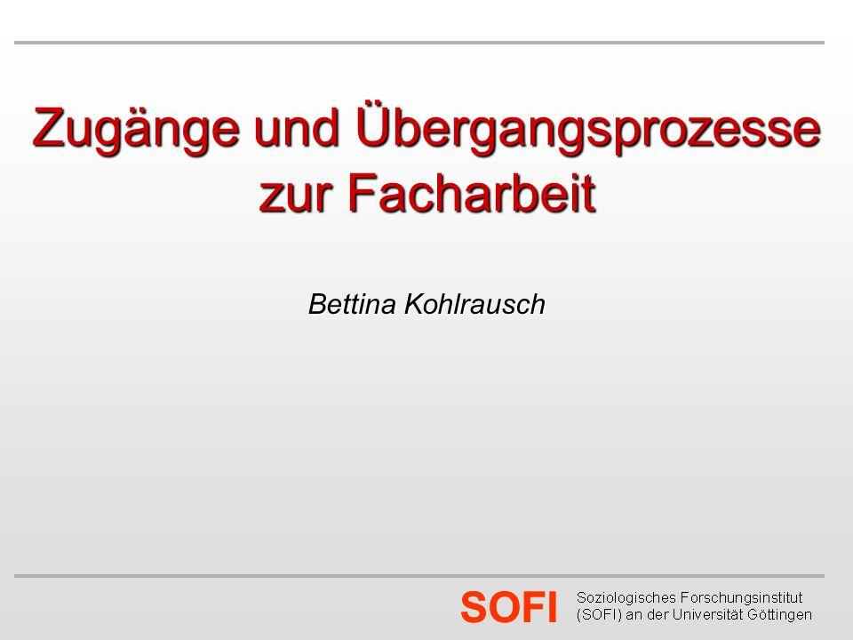 SOFI Zugänge und Übergangsprozesse zur Facharbeit Bettina Kohlrausch