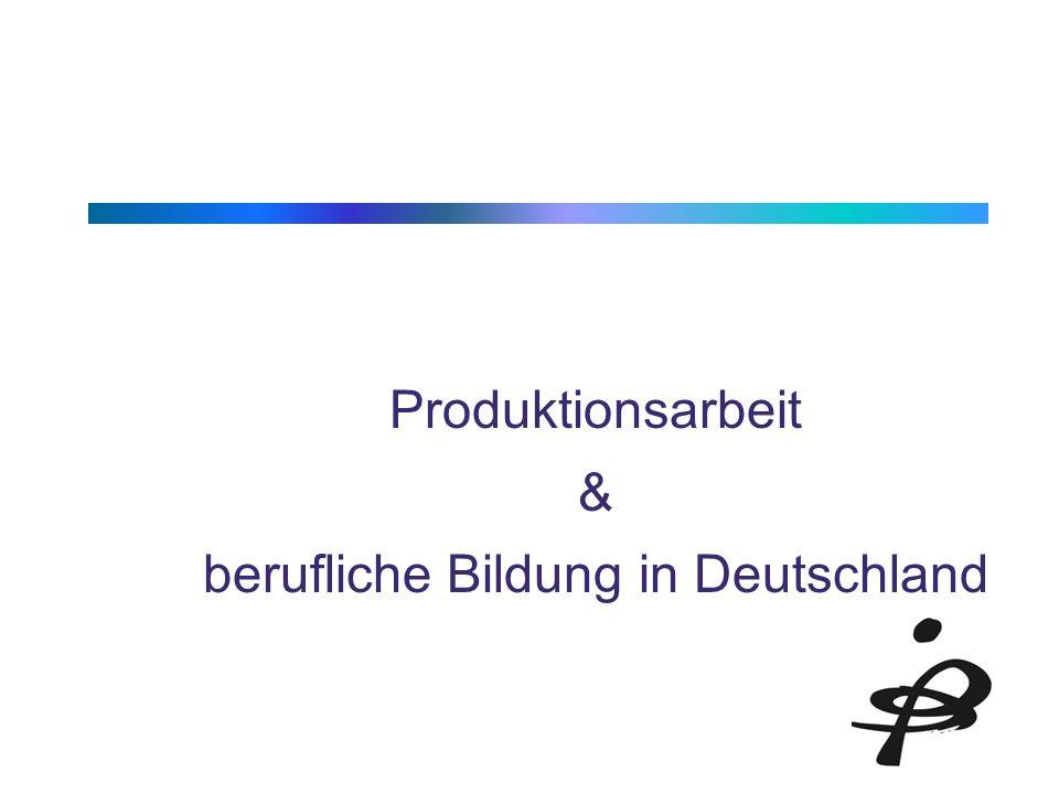 Produktionsarbeit & berufliche Bildung in Deutschland