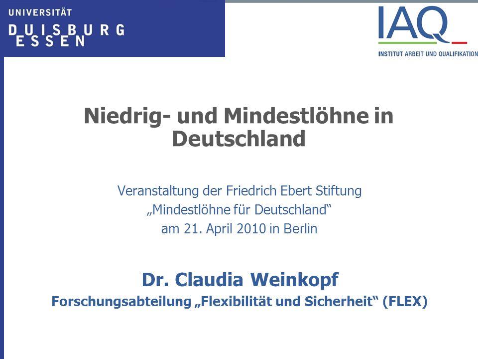 Niedrig- und Mindestlöhne in Deutschland Veranstaltung der Friedrich Ebert Stiftung Mindestlöhne für Deutschland am 21. April 2010 in Berlin Dr. Claud