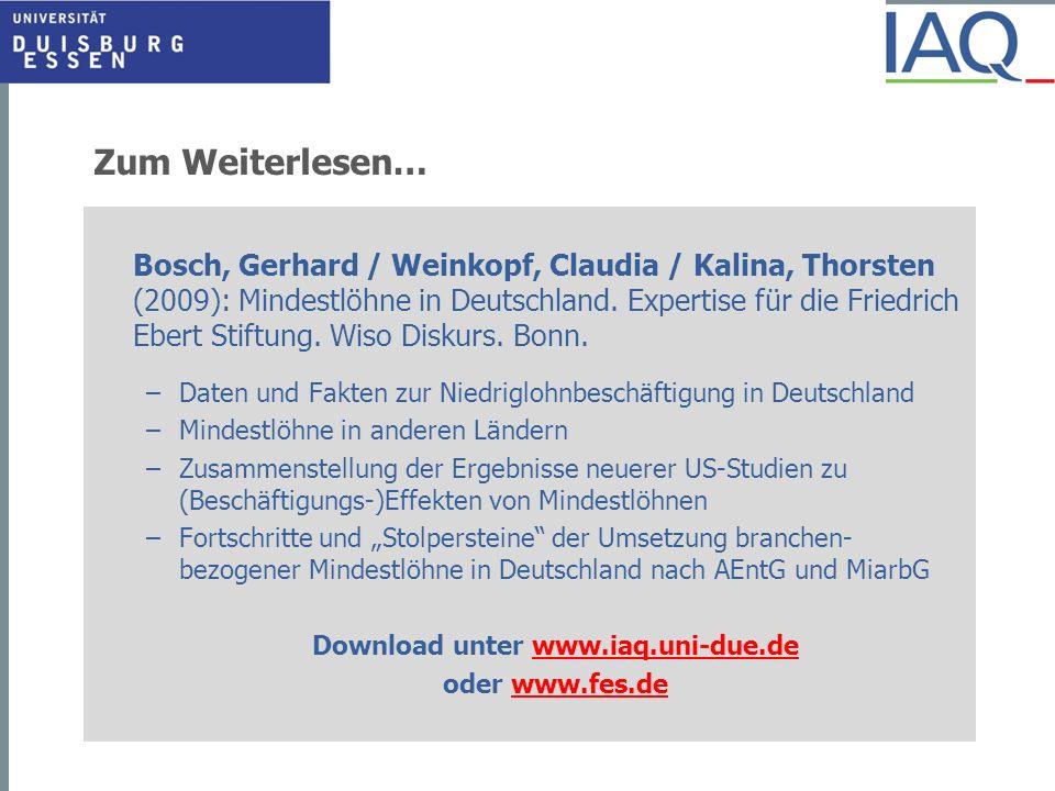 Zum Weiterlesen… Bosch, Gerhard / Weinkopf, Claudia / Kalina, Thorsten (2009): Mindestlöhne in Deutschland. Expertise für die Friedrich Ebert Stiftung