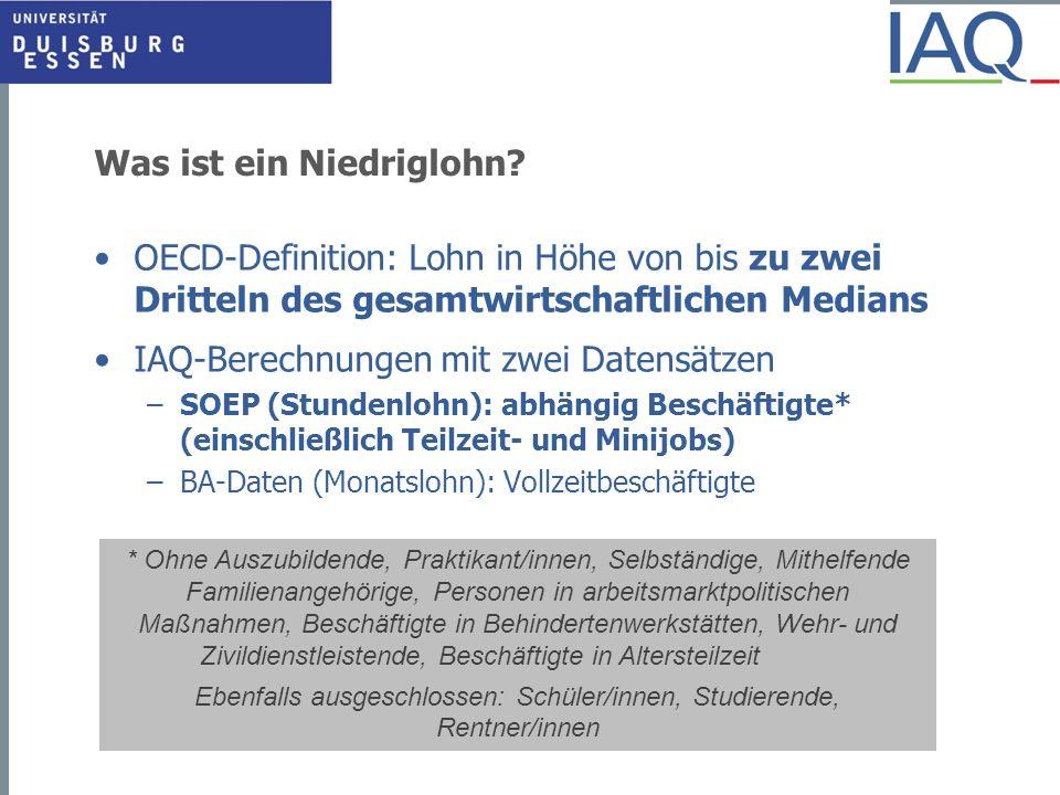 Was ist ein Niedriglohn? OECD-Definition: Lohn in Höhe von bis zu zwei Dritteln des gesamtwirtschaftlichen Medians IAQ-Berechnungen mit zwei Datensätz