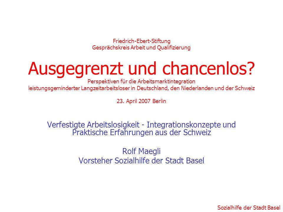 Sozialhilfe der Stadt Basel Friedrich-Ebert-Stiftung Gesprächskreis Arbeit und Qualifizierung Ausgegrenzt und chancenlos? Perspektiven für die Arbeits