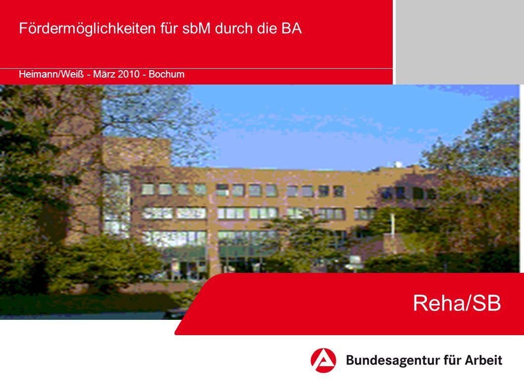 Reha/SB Fördermöglichkeiten für sbM durch die BA Heimann/Weiß - März 2010 - Bochum