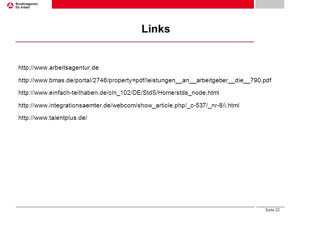 Seite 23 Links http://www.arbeitsagentur.de http://www.bmas.de/portal/2746/property=pdf/leistungen__an__arbeitgeber__die__790.pdf http://www.einfach-t