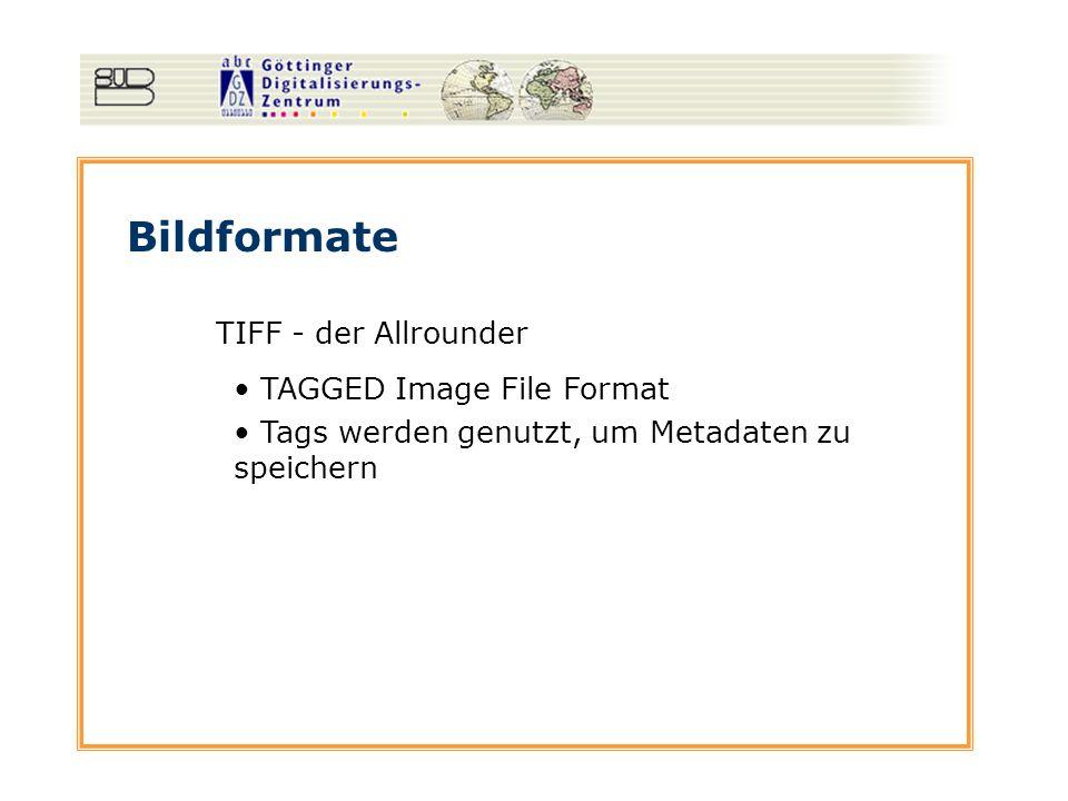 Bildformate TIFF - der Allrounder TAGGED Image File Format Tags werden genutzt, um Metadaten zu speichern