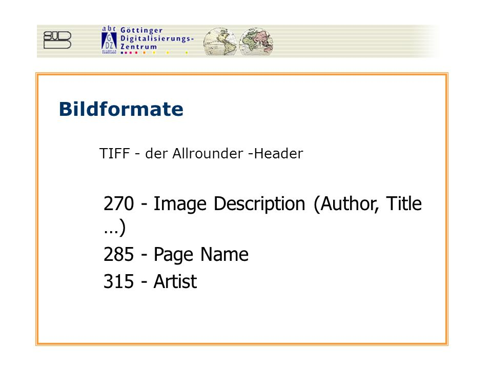 Bildformate TIFF - der Allrounder -Header 270 - Image Description (Author, Title …) 285 - Page Name 315 - Artist
