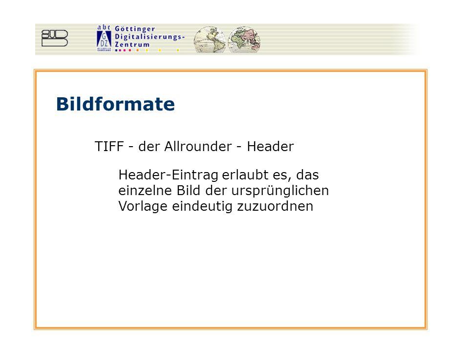 Bildformate TIFF - der Allrounder - Header Header-Eintrag erlaubt es, das einzelne Bild der ursprünglichen Vorlage eindeutig zuzuordnen