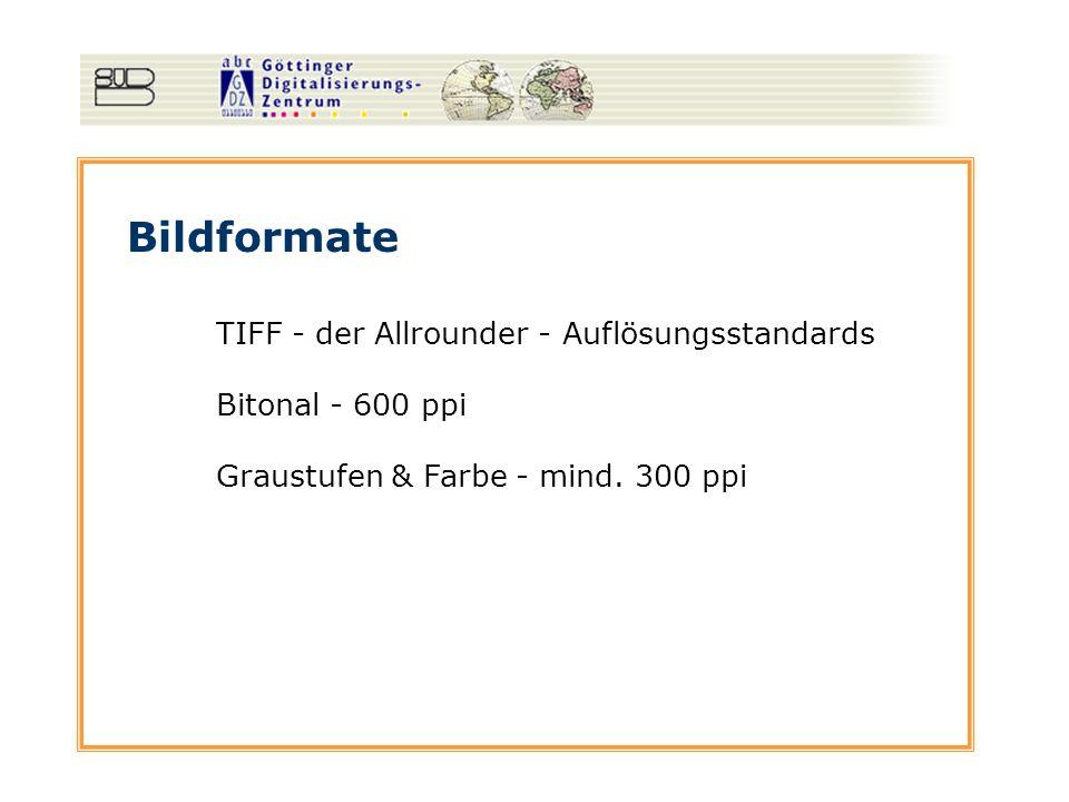 Bildformate TIFF - der Allrounder - Auflösungsstandards Bitonal - 600 ppi Graustufen & Farbe - mind. 300 ppi