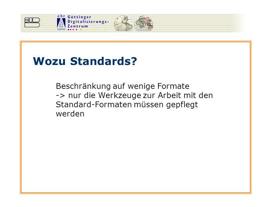 Wozu Standards? Beschränkung auf wenige Formate -> nur die Werkzeuge zur Arbeit mit den Standard-Formaten müssen gepflegt werden