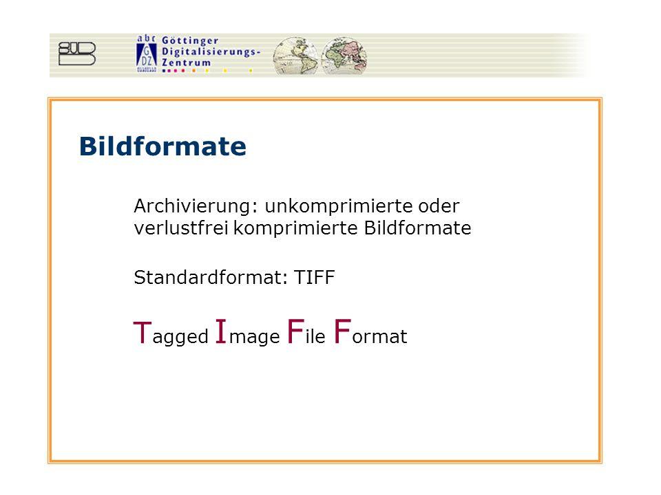 Bildformate Archivierung: unkomprimierte oder verlustfrei komprimierte Bildformate Standardformat: TIFF T agged I mage F ile F ormat