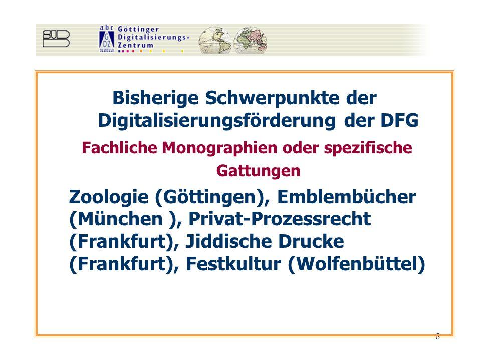 8 Bisherige Schwerpunkte der Digitalisierungsförderung der DFG Fachliche Monographien oder spezifische Gattungen Zoologie (Göttingen), Emblembücher (München ), Privat-Prozessrecht (Frankfurt), Jiddische Drucke (Frankfurt), Festkultur (Wolfenbüttel)