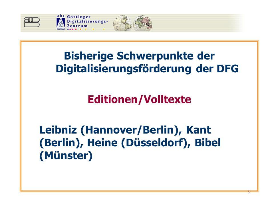 9 Bisherige Schwerpunkte der Digitalisierungsförderung der DFG Editionen/Volltexte Leibniz (Hannover/Berlin), Kant (Berlin), Heine (Düsseldorf), Bibel (Münster)