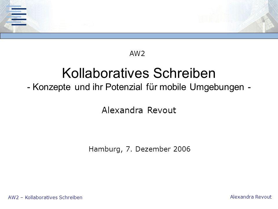 AW2 – Kollaboratives Schreiben Alexandra Revout Kollaboratives Schreiben - Konzepte und ihr Potenzial für mobile Umgebungen - AW2 Alexandra Revout Hamburg, 7.