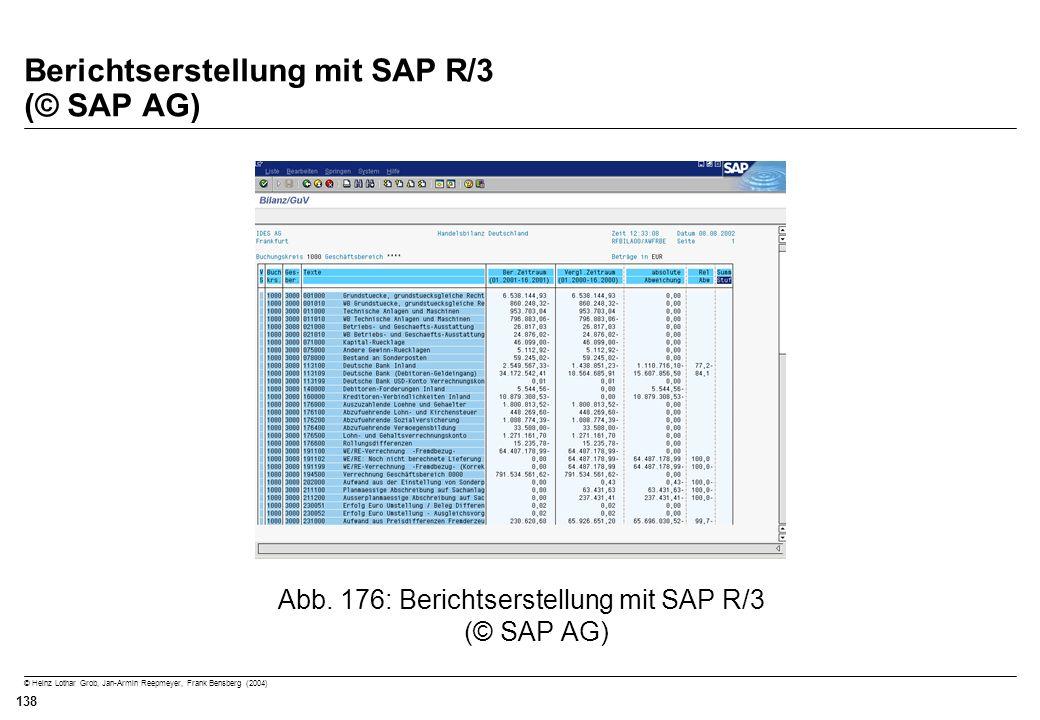 © Heinz Lothar Grob, Jan-Armin Reepmeyer, Frank Bensberg (2004) 138 Berichtserstellung mit SAP R/3 (© SAP AG) Abb. 176: Berichtserstellung mit SAP R/3