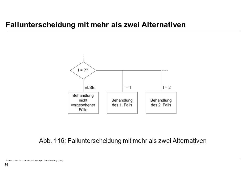 © Heinz Lothar Grob, Jan-Armin Reepmeyer, Frank Bensberg (2004) 76 Fallunterscheidung mit mehr als zwei Alternativen Abb. 116: Fallunterscheidung mit