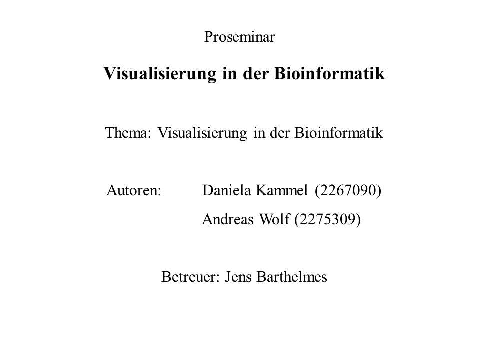 Visualisierung in der Bioinformatik Thema: Visualisierung in der Bioinformatik Autoren: Daniela Kammel (2267090) Andreas Wolf (2275309) Betreuer: Jens Barthelmes Proseminar