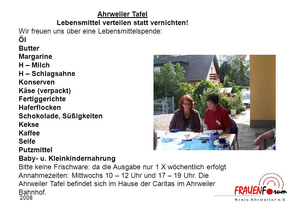 2008 Ahrweiler Tafel Lebensmittel verteilen statt vernichten! Wir freuen uns über eine Lebensmittelspende: Öl Butter Margarine H – Milch H – Schlagsah