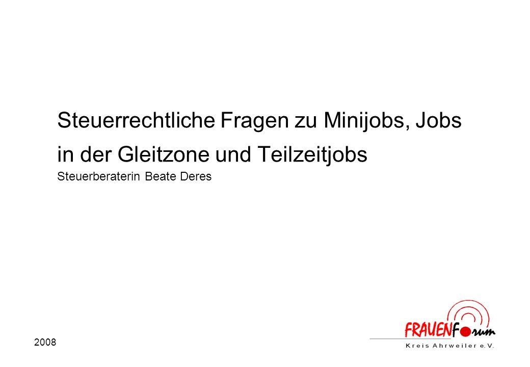 2008 Steuerrechtliche Fragen zu Minijobs, Jobs in der Gleitzone und Teilzeitjobs Steuerberaterin Beate Deres