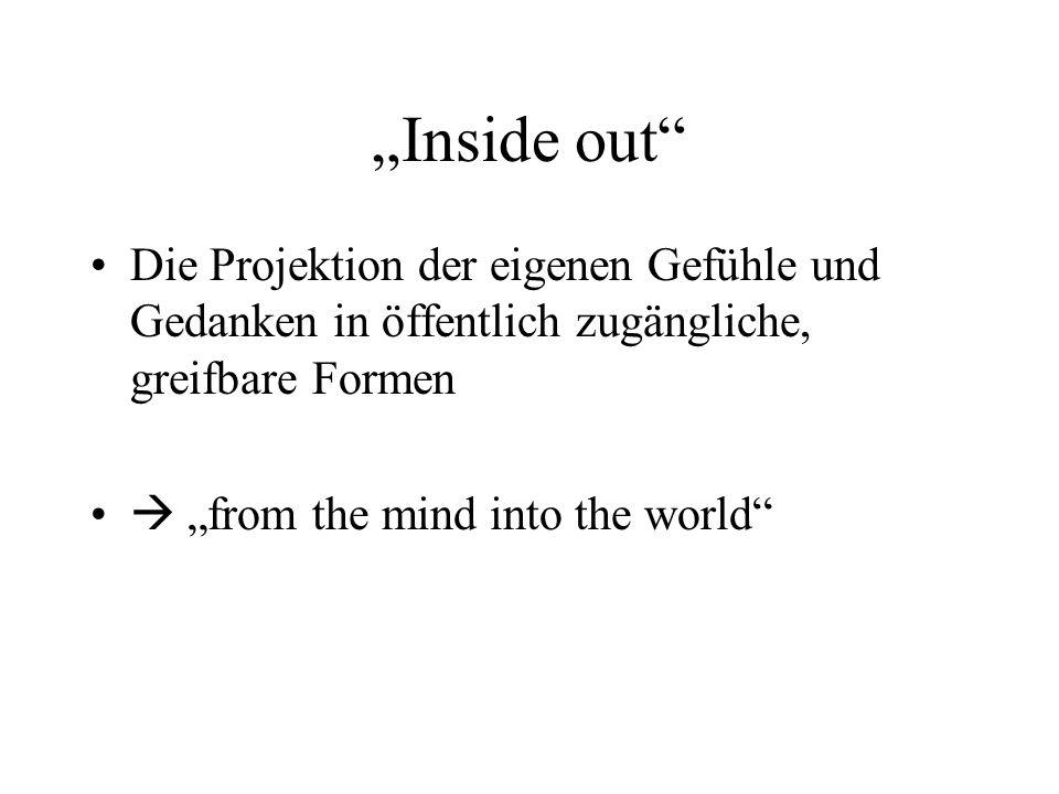Inside out Die Projektion der eigenen Gefühle und Gedanken in öffentlich zugängliche, greifbare Formen from the mind into the world