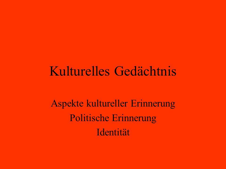 Kulturelles Gedächtnis Aspekte kultureller Erinnerung Politische Erinnerung Identität