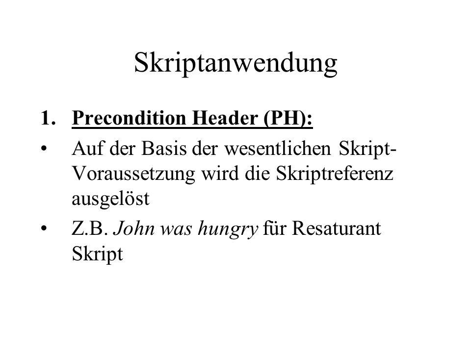 Skriptanwendung 1.Precondition Header (PH): Auf der Basis der wesentlichen Skript- Voraussetzung wird die Skriptreferenz ausgelöst Z.B.
