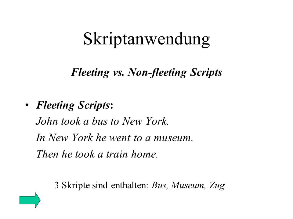 Skriptanwendung Fleeting vs.Non-fleeting Scripts Fleeting Scripts: John took a bus to New York.