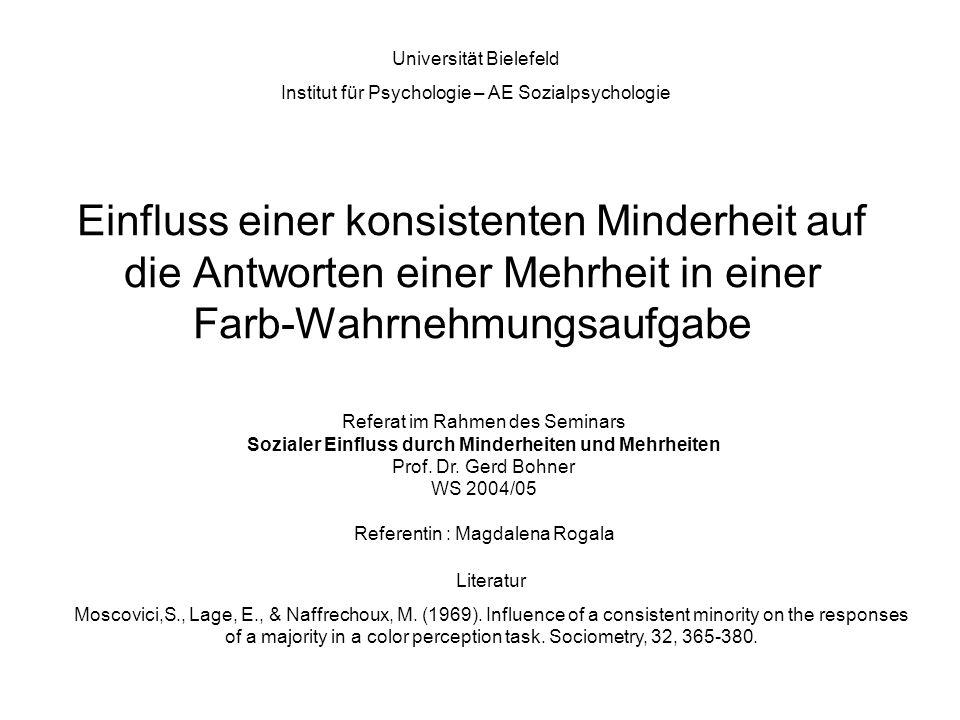 Einfluss einer konsistenten Minderheit auf die Antworten einer Mehrheit in einer Farb-Wahrnehmungsaufgabe Universität Bielefeld Institut für Psycholog