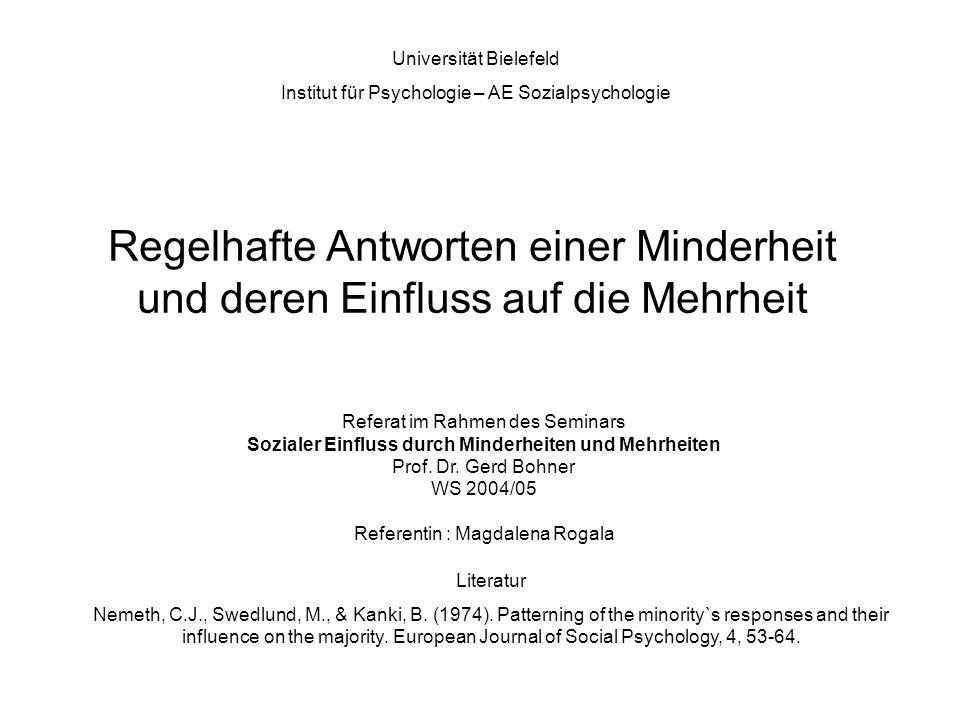 Regelhafte Antworten einer Minderheit und deren Einfluss auf die Mehrheit Universität Bielefeld Institut für Psychologie – AE Sozialpsychologie Refera