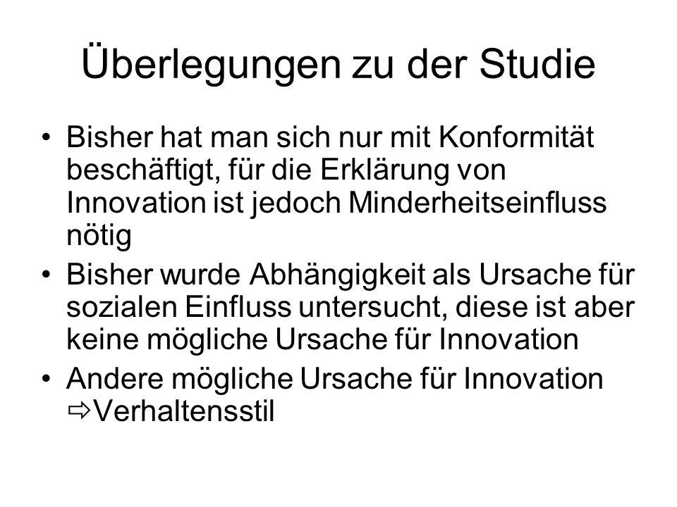 Überlegungen zu der Studie Bisher hat man sich nur mit Konformität beschäftigt, für die Erklärung von Innovation ist jedoch Minderheitseinfluss nötig