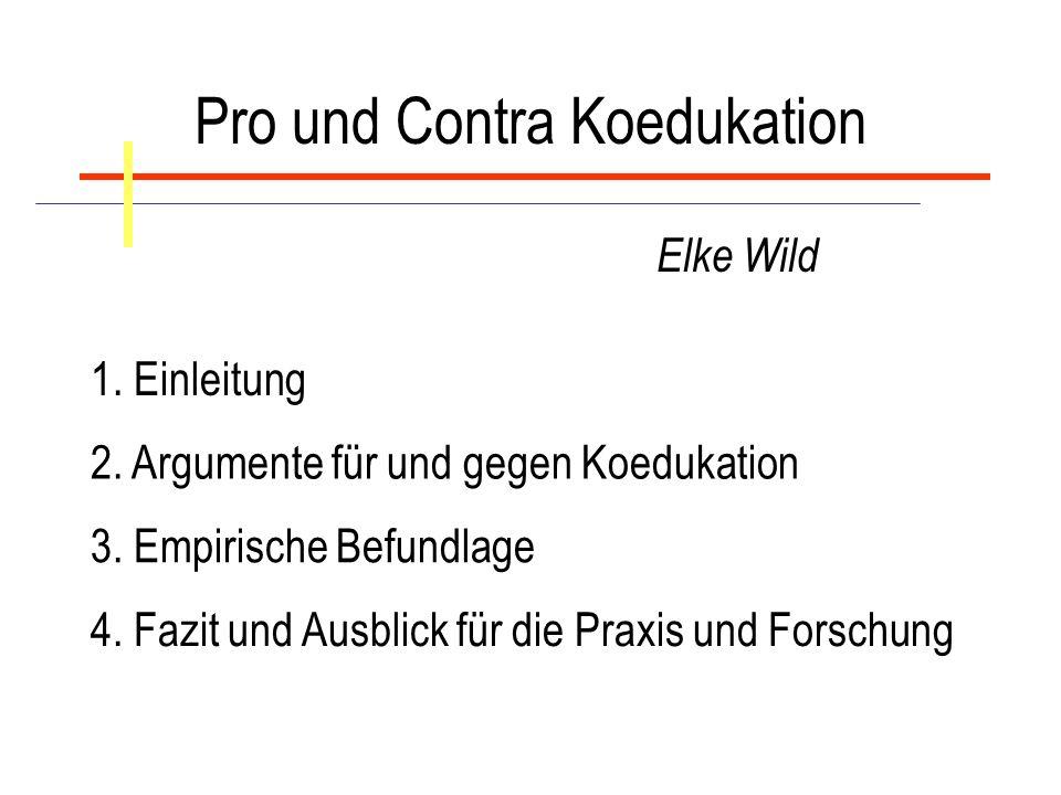 Pro und Contra Koedukation Elke Wild 1. Einleitung 2. Argumente für und gegen Koedukation 3. Empirische Befundlage 4. Fazit und Ausblick für die Praxi