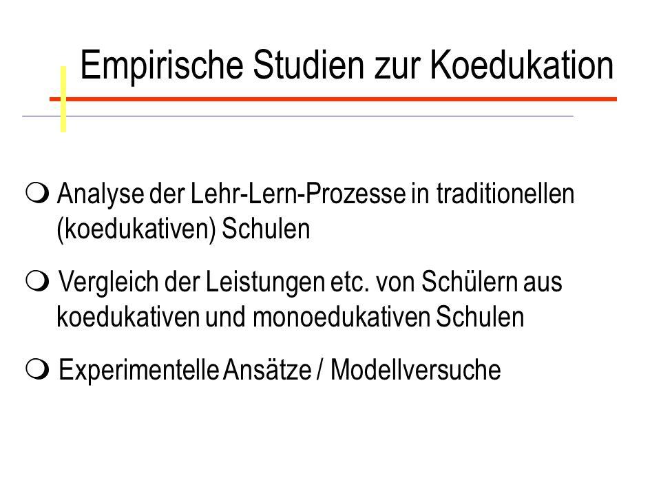 Empirische Studien zur Koedukation Analyse der Lehr-Lern-Prozesse in traditionellen (koedukativen) Schulen Vergleich der Leistungen etc. von Schülern