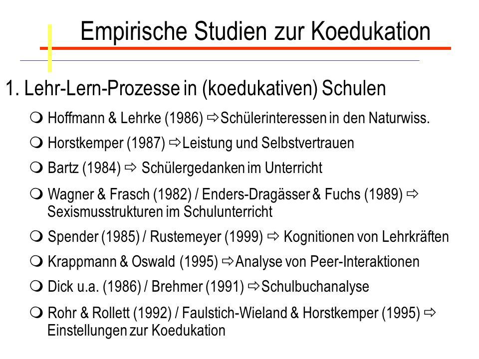 Empirische Studien zur Koedukation 1. Lehr-Lern-Prozesse in (koedukativen) Schulen Hoffmann & Lehrke (1986) Schülerinteressen in den Naturwiss. Horstk