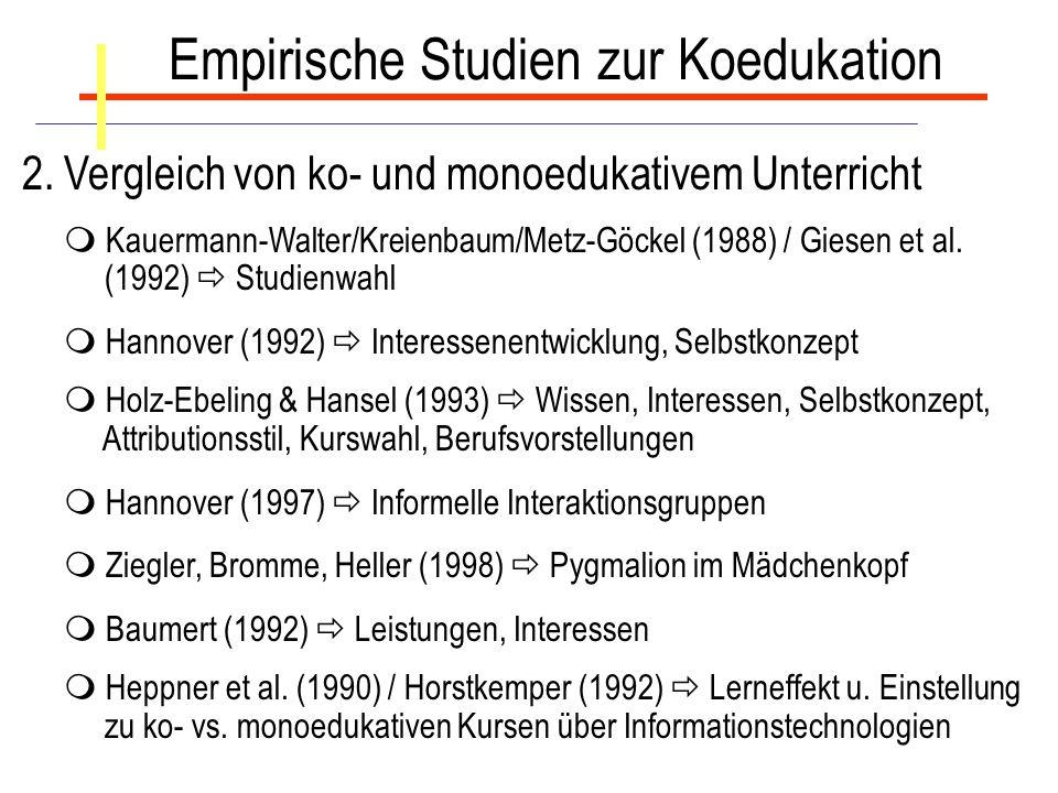 Empirische Studien zur Koedukation 2. Vergleich von ko- und monoedukativem Unterricht Kauermann-Walter/Kreienbaum/Metz-Göckel (1988) / Giesen et al. (