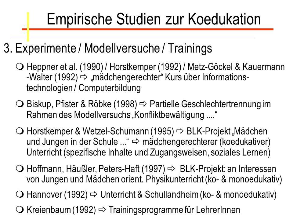 Empirische Studien zur Koedukation 3. Experimente / Modellversuche / Trainings Heppner et al. (1990) / Horstkemper (1992) / Metz-Göckel & Kauermann -W
